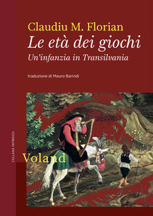 Le età dei giochi. Un'infanzia in Transilvania - Claudiu M. Florian,Mauro Barindi - ebook