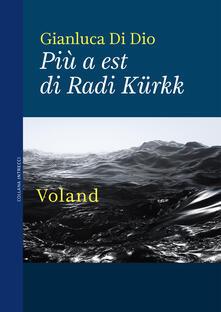 Più a est di Radi Kürkk - Gianluca Di Dio - ebook