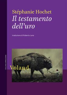 Il testamento dell'uro - Stéphanie Hochet,Roberto Lana - ebook