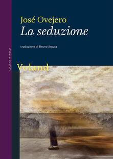 La seduzione - José Ovejero,Bruno Arpaia - ebook
