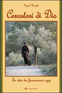 Cercatori di Dio. La vita dei francescani di oggi - Ingrid Henzler - copertina