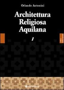 Architettura religiosa aquilana. Vol. 1