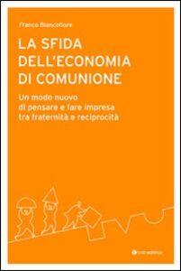 La sfida dell'economia di comunione. Un modo nuovo di pensare e fare impresa tra fraternità e reciprocità