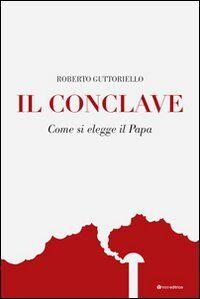 Il Conclave. Come si elegge il Papa