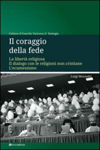 Il coraggio della fede. La libertà religiosa. Il dialogo con le religioni non cristiane. L'ecumenismo