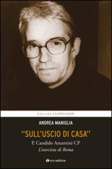 «Sulluscio di casa». P. Candido Amantini CP, lesorcista di Roma.pdf