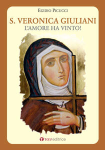 Santa Veronica Giuliani. L'amore ha vinto!