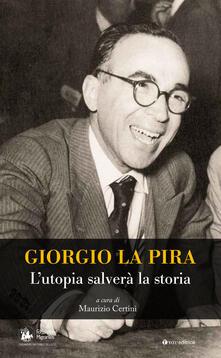 Giorgio La Pira. L'utopia salverà la storia - Maurizio Certini - copertina