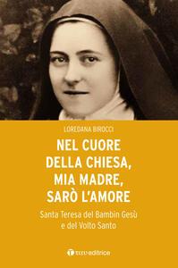 Libro Nel cuore della Chiesa, mia madre, sarò l'amore. Santa Teresa del Bambin Gesù e del Volto Santo Loredana Birocci