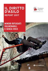 Il diritto dì'asilo. Report 2017. Minori rifugiati vulnerabili e senza voce - copertina
