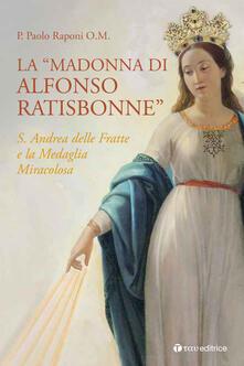 Lpgcsostenible.es La «Madonna di Alfonso Ratisbonne». S. Andrea delle Fratte e la medaglia miracolosa Image