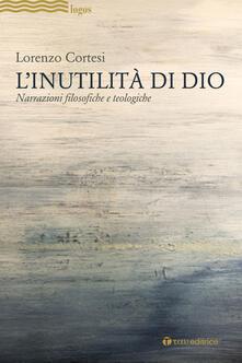 L Inutilità di Dio. Narrazioni filosofiche e teologiche.pdf