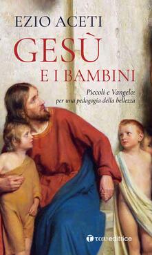 Osteriacasadimare.it Gesù e i bambini. Piccoli e Vangelo: per una pedagogia della bellezza Image