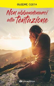 Non abbandonarci alla tentazione - Giuseppe Costa - copertina