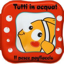 Milanospringparade.it Il pesce pagliaccio. Tutti in acqua! Ediz. a colori. Con gadget Image