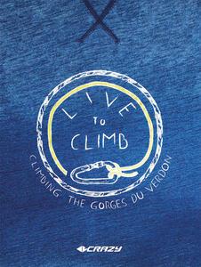 Live to Climb. Climbing the Gourges du Verdon. Ediz. italiana e inglese