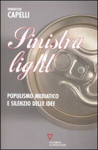 Libro Sinistra light. Populismo mediatico e silenzio delle idee Ferruccio Capelli