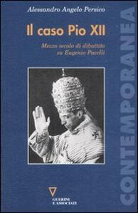 Il caso Pio XII. Mezzo secolo di dibattito su Eugenio Pacelli