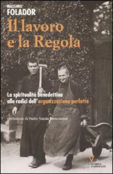 Il lavoro e la Regola. La spiritualità benedettina alle radici dell'organizzazione perfetta - Massimo Folador - copertina