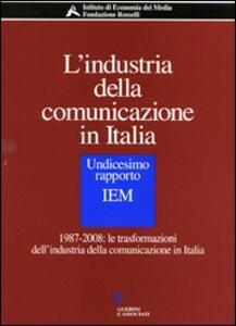 L' industria della comunicazione in Italia. 11° rapporto IEM. 1987-2008: le trasformazioni dell'industria della comunicazione in Italia. Con CD-ROM
