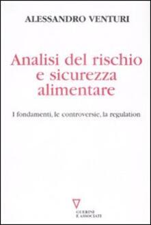 Analisi del rischio e sicurezza alimentare. I fondamenti, le controversie, la regulation.pdf