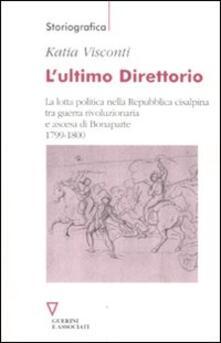 L ultimo direttorio. La lotta politica nella Repubblica Cisalpina tra guerra rivoluzionaria e ascesa di Bonaparte 1799-1800.pdf