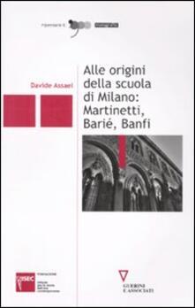 Alle origini della scuola di Milano: Martinetti, Barié, Banfi.pdf