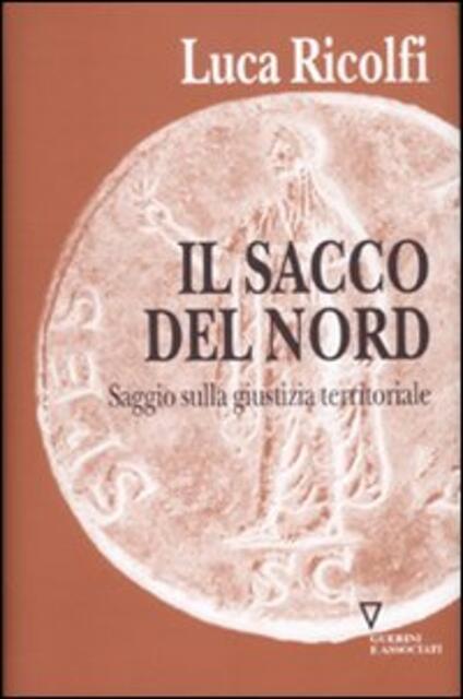 Il sacco del nord. Saggio sulla giustizia territoriale - Luca Ricolfi - copertina