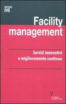 Facility management. Servizi innovativi e miglioramento continuo - Antonio Ive - copertina