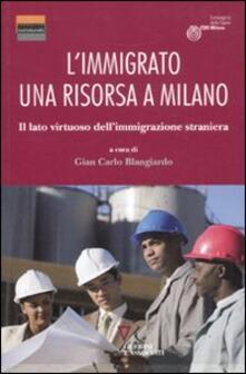 L' immigrato: una risorsa a Milano. Il lato virtuoso dell'immigrazione straniera - copertina