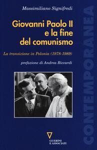 Giovanni Paolo II e la fine del comunismo. La transizione in Polonia (1978-1989)