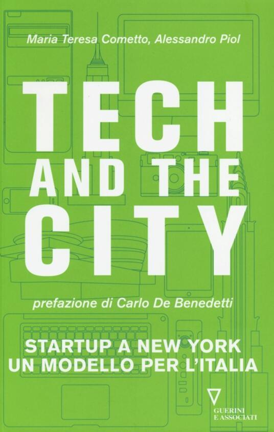 Tech and the City. Startup a New York un modello per l'Italia - Maria Teresa Cometto,Alessandro Piol - copertina