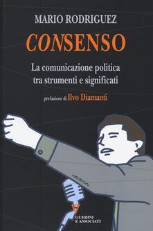 Consenso. La comunicazione politica tra strumenti e significati - Mario Rodriguez - copertina
