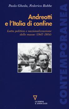 Equilibrifestival.it Andreotti e l'Italia di confine. Lotta politica e nazionalizzazione delle masse (1947-1954) Image