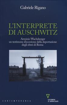 Daddyswing.es L' interprete di Auschwitz. Arminio Wachsberger, un testimone d'eccezione della deportazione degli ebrei di Roma Image
