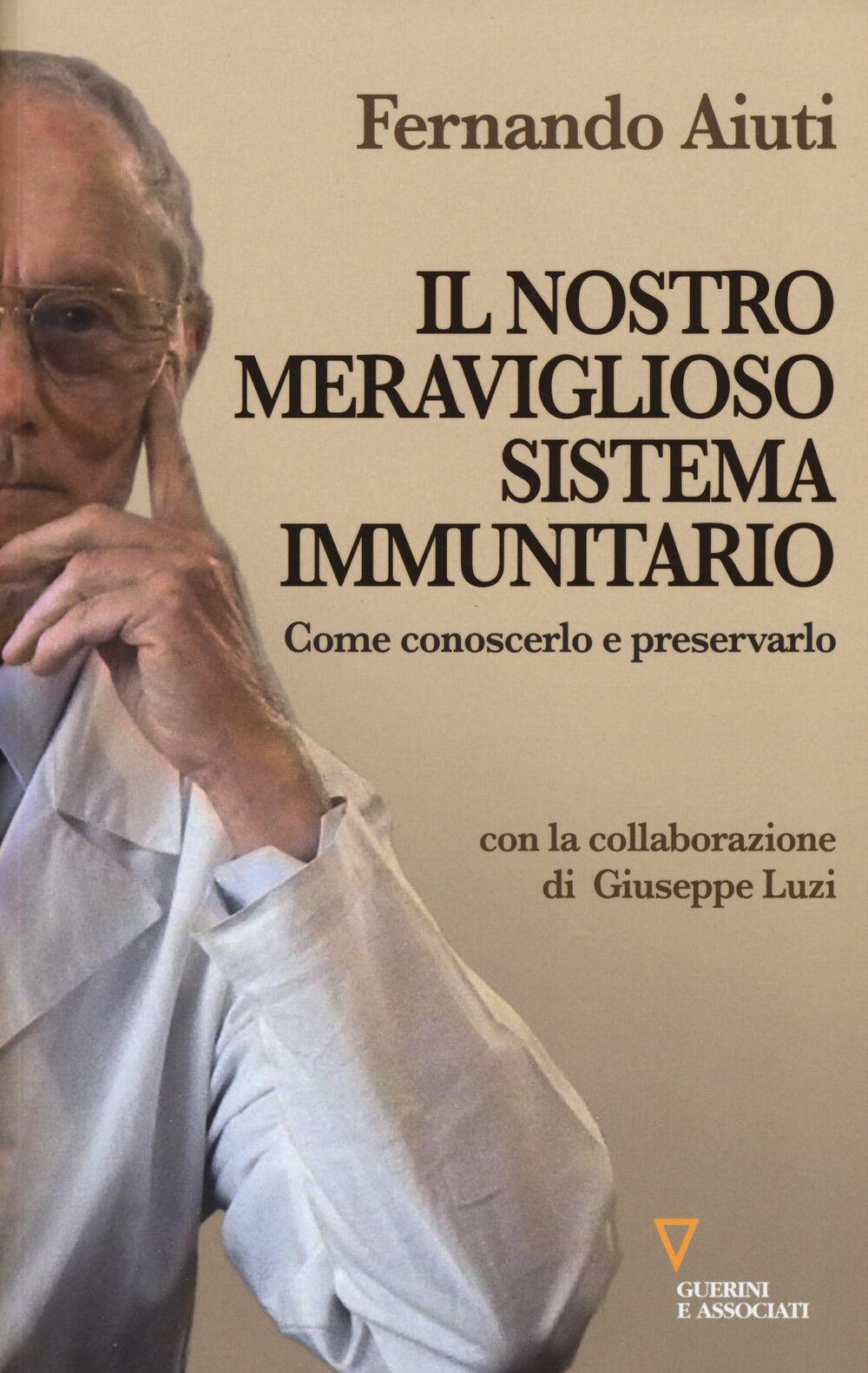 Il nostro meraviglioso sistema immunitario. Come conoscerlo e preservarlo