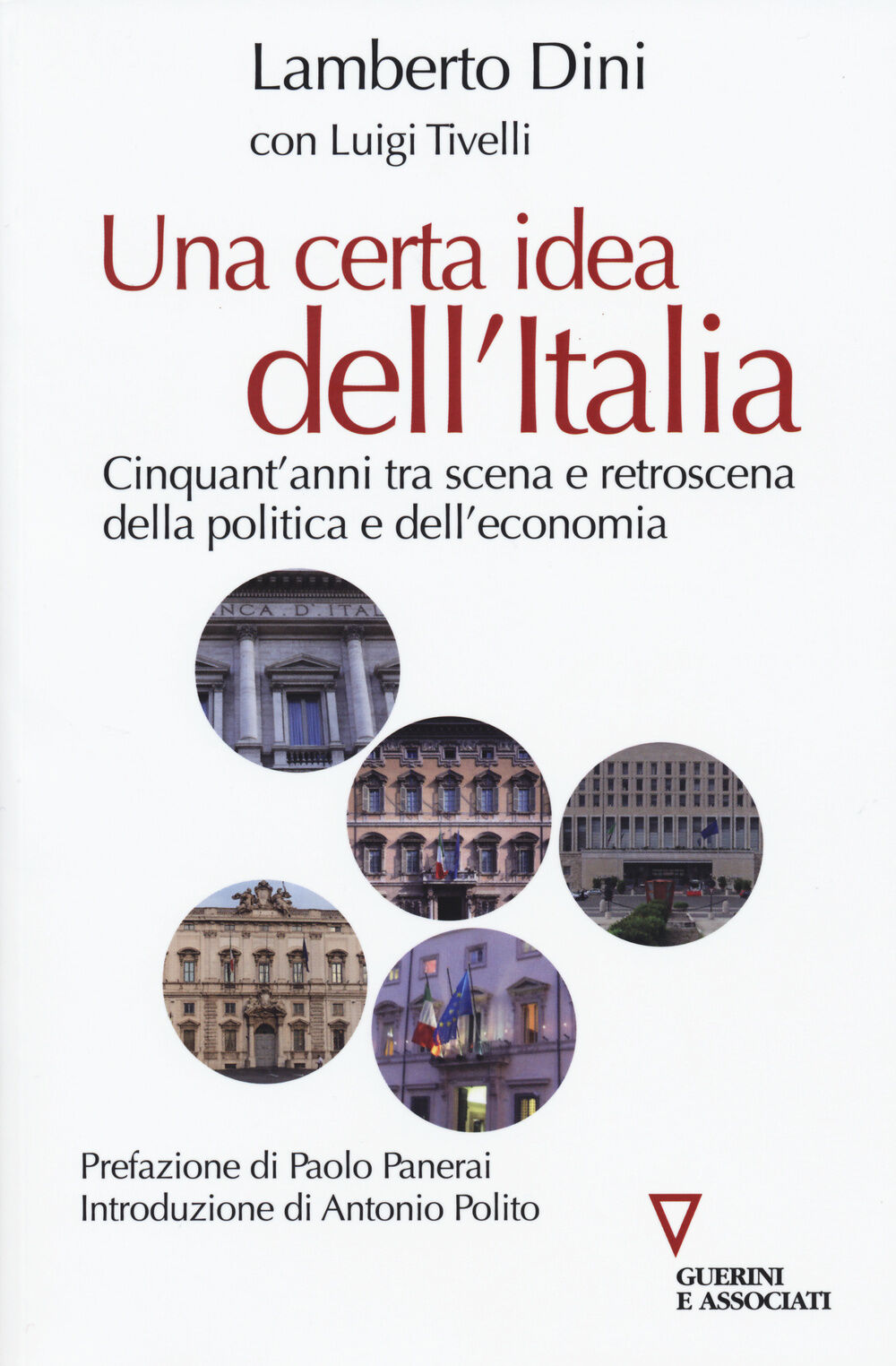 Una certa idea dell'Italia. Cinquant'anni tra scena e retroscena della politica e dell'economia