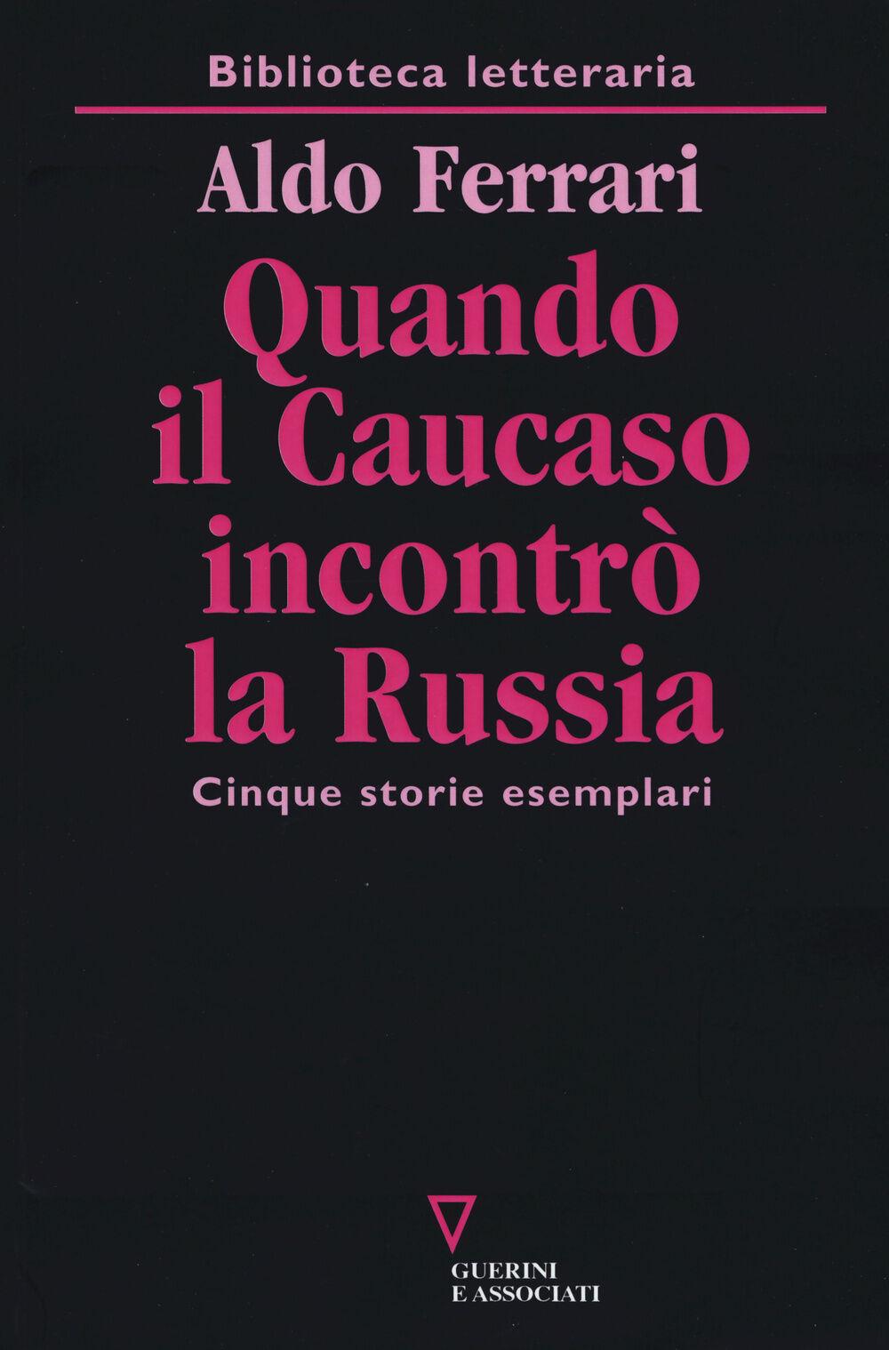 Quando il Caucaso incontrò la Russia. Cinque storie esemplari
