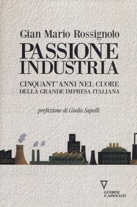 Passione industria. Cinquant'anni nel cuore della grande impresa italiana