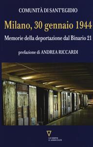Milano, 30 gennaio 1944. Memorie della deportazione dal binario 21