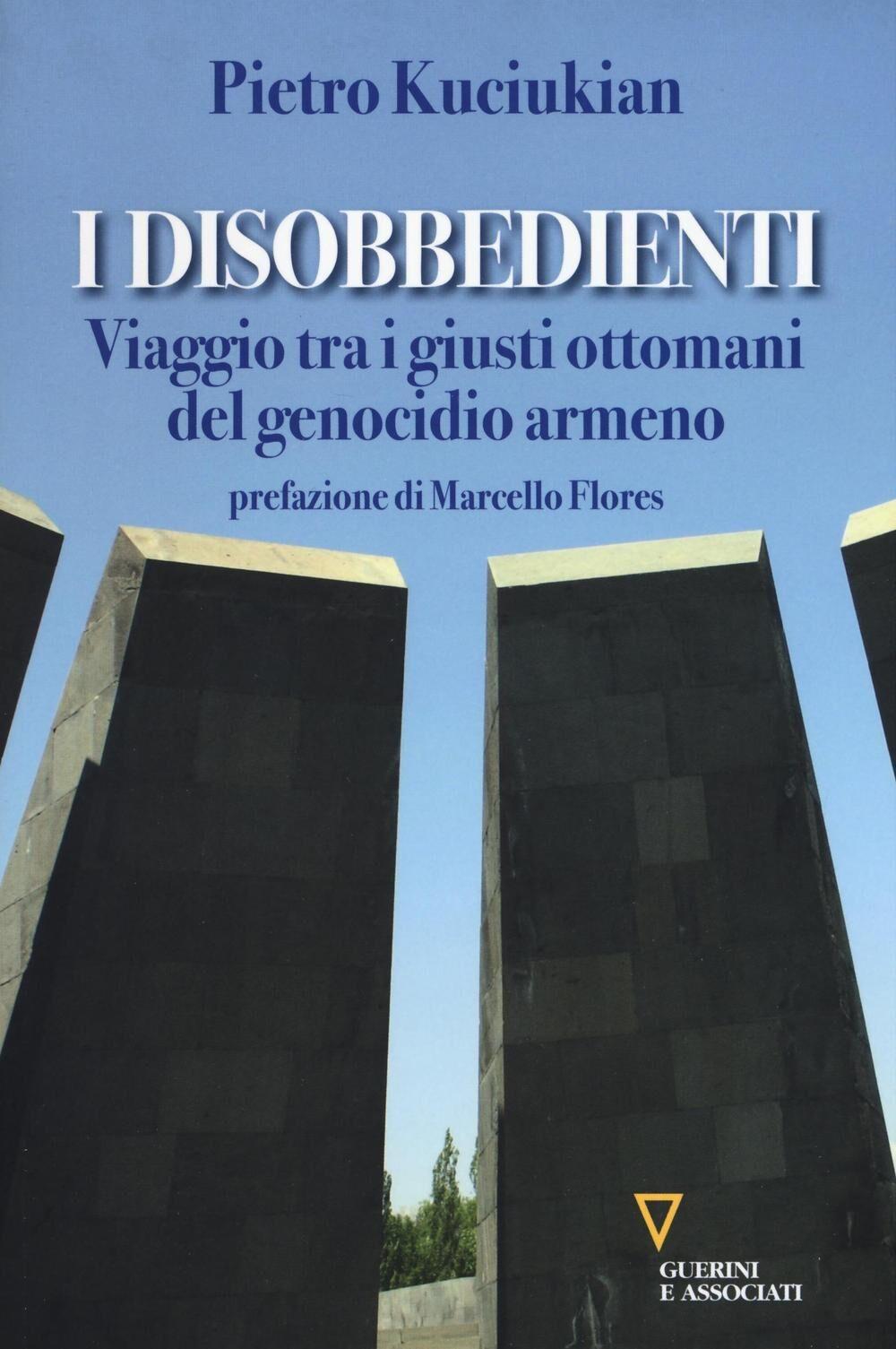 I disobbedienti. Viaggio tra i giusti ottomani del genocidio armeno