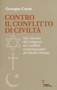 Contro il conflitto di civiltà. Sul «ritorno del religioso» nei conflitti contemporanei del Medio Oriente