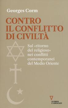 Contro il conflitto di civiltà. Sul «ritorno del religioso» nei conflitti contemporanei del Medio Oriente.pdf