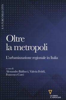 Oltre la metropoli. Lurbanizzazione regionale in Italia.pdf