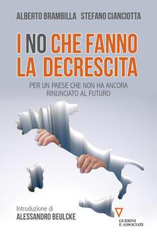 I «no» che fanno la decrescita. Per un Paese che non ha ancora rinunciato al futuro - Alberto Brambilla,Stefano M. Cianciotta - copertina