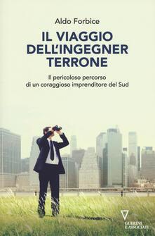 Il viaggio dellingegner Terrone. Il pericoloso percorso di un coraggioso imprenditore del sud.pdf