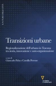 Transizioni urbane. Regionalizzazione dell'urbano in Toscana tra storia, innovazione e auto-organizzazione