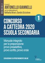 Concorso a cattedra 2020. Scuola secondaria. Con espansione online. Vol. 1: Manuale integrato per la preparazione: prova preselettiva, prova scritta, prova orale.