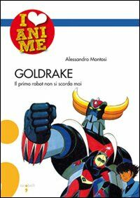 Goldrake. Il primo robot non si scorda mai