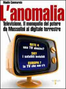 Libro L' anomalia. Televisione. Il monopolio del potere da Mussolini al digitale terrestre Manlio Cammarata